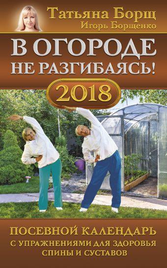 В огороде не разгибаясь! Посевной календарь на 2018 год с упражнениями для здоровья спины и суставов
