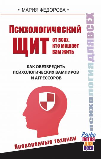 «Психологический щит от всех, кто мешает жить. Как обезвредить психологических вампиров и агрессоров»